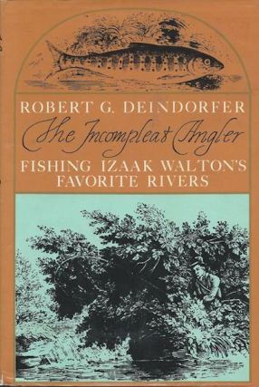 The Incompleat Angler: Fishing Izaak Walton's Favorite Rivers; Foreword by Nick Lyons. Drawings...