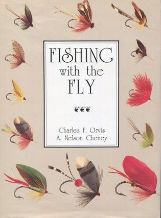 Fishing With The Fly. Charles F. Orvis, A. Nelson Cheney