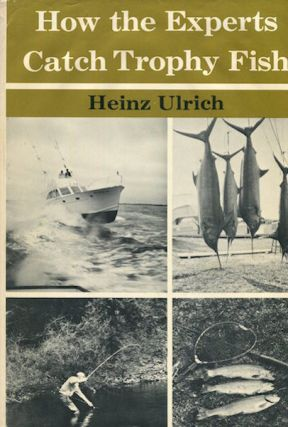 How The Experts Catch Trophy Fish. Heinz Ulrich