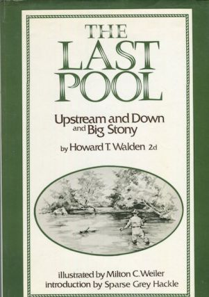The Last Pool; Upstream and Down and The Big Stony. Introduction by Sparse Grey Hackle. Howard T...