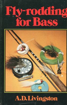 Fly-rodding for Bass. A. D. Livingston