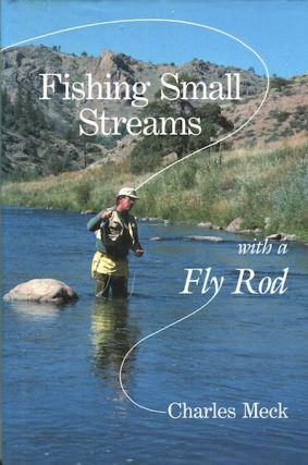 Fishing Small Streams With A Fly Rod. Charles R. Meck