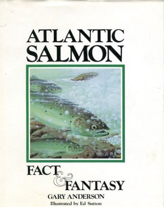 Atlantic Salmon, Fact & Fantasy. Gary Anderson