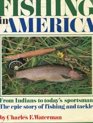 Fishing In America; From Indians to Today's Sportsman: The Epic Story of Fishing and Tackle....