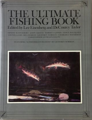 "The Ultimate Fishing Book; Featuring ""A Fisherman's Seasons"" By Geoffrey Norman. Lee Eisenberg,..."