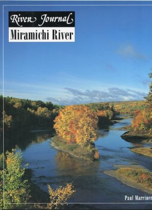 Miramichi River: River Journal; Volume 4, Number 4. Paul Marriner