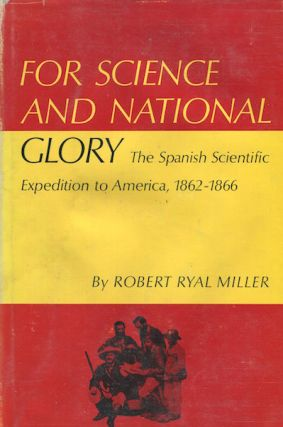 For Science And National Glory; The Spanish Scientific Expedition to America, 1862-1866. Robert...