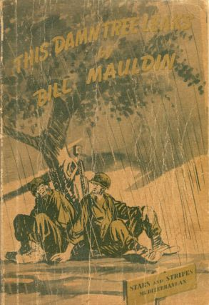 This Damn Tree Leaks: A Collection of War Cartoons. Sgt. Bill Mauldin
