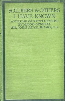 Soldiers And Others I Have Known; A Volume Of Recollections. Adye Maj-Gen. Sir John