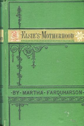 Elsie's Motherhood. Martha Finley, Farquarson