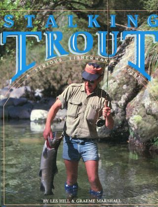Stalking Trout, A Serious Fisherman's Guide. Les Hill, Graeme Marshall