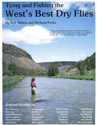 Tying and Fishing the West's Best Dry Flies; Foreword by Dan Bailey. Bob Wilson, Richard Parks