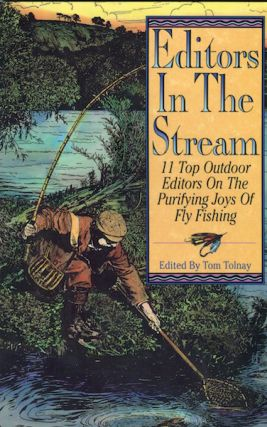 Editors In The Stream; Eleven Top Outdoor Editors On The Purifying Joys Of Fly Fishing. Tom Tolnay
