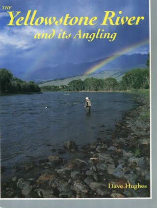 The Yellowstone River and Its Angling. Dave Hughes