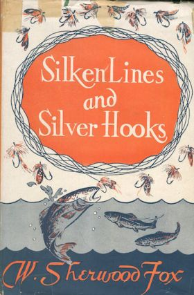 Silken Lines And Silver Hooks; A Life-Long Fisherman Recalls His Catch. W. Sherwood Fox