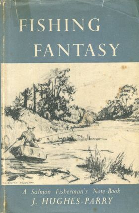 Fishing Fantasy. A Salmon Fisherman's Note-Book. J. Hughes-Parry
