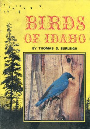 Birds Of Idaho; Illustrated With Photographs. Thomas D. Burleigh