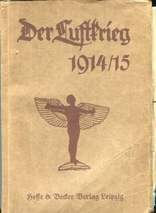 Der Luftkrieg, 1914-1915: unter Verwendung von Feldpostbriefen und Berichten von Augenzeugen dargest. von einem Flugtechniker; mit Genehmigung des Königlich Preussischen Kriegsministeriums und des Kaiserlichen Reichsmarineamts. (The Air War, 1914-1915: Using letters from the front and eyewitness reports of a flight engineer; with permission of the Royal Prussian War Ministry and the Imperial Reichsmarineamt).