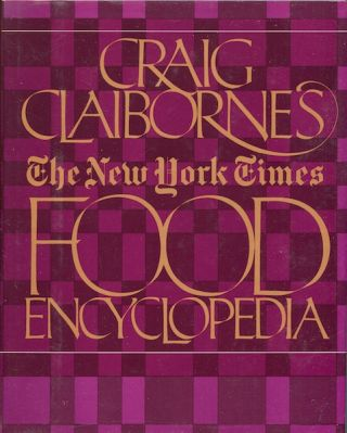 Craig Claiborne's The New York Times Food Encyclopedia. Joan Whitman, ed