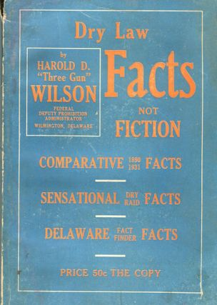 Dry Law Facts Not Fiction; 1890 Comparative Facts - 1931 Sensational Dry Raid Facts, Delaware...