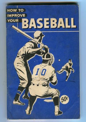 How To Improve Your Baseball. Dick Siebert, Consultants Otto H. Vogel