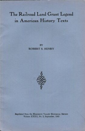 The Railroad Land Grant Legend in American History Texts. Robert S. Henry