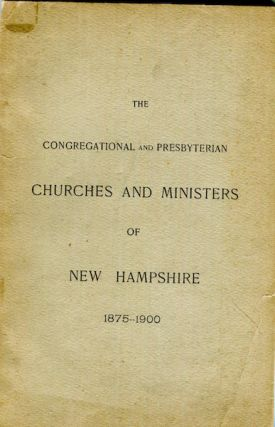 The Congregational And Presbyterian Churches And Ministers Of New Hampshire 1875-1900 Coonected...