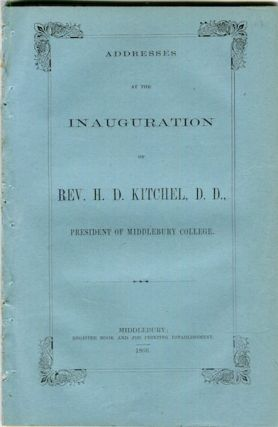 Addresses At The Inauguration Of Rev. H. D. Kitchel, D. D., President Of Middebury College. H. D....