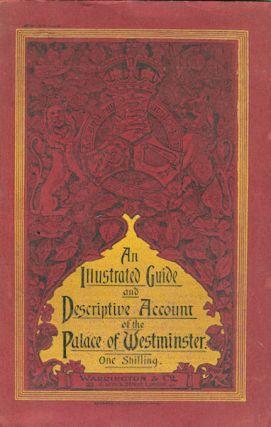 Guide To The Palace Of Westminster; An Illustrated Guide and Descriptive Account of the Palace Of...