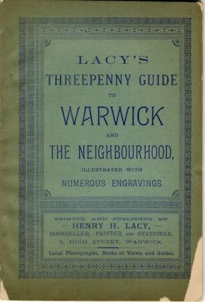 Lacy's Threepenney Guide to Warwick And The Neighbourhood, Illustrated With Engravings; Including...
