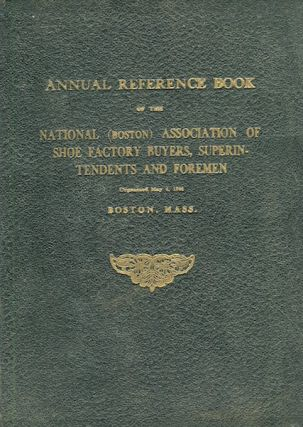 Annual Reference Book of the National (Boston) Association of Shoe Factory Buyers, Superintendents and Foremen