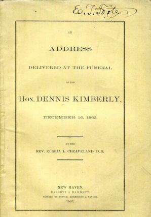 An Address Delivered At the Funeral of the Hon Dennis Kimberly, December 16, 1862. Elisha L....