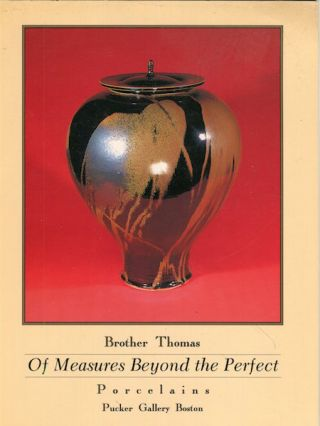 Of Measures Beyond the Perfect: Brother Thomas Porcelains. Joan Brother Thomas Chittister, Sister