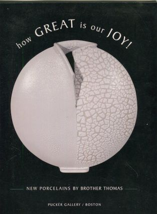 How Great Is Our Joy; New Porcelains By Brother Thomas. Brother Thomas