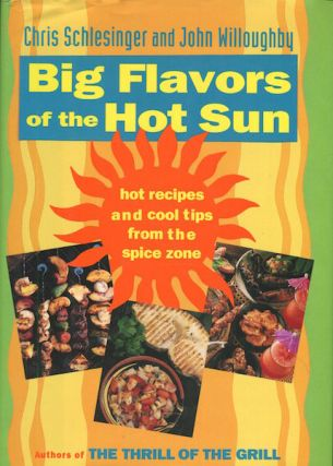Big Flavors of the Hot Sun: Hot Recipes and Cool Tips From the Spice Zone. Chris Schlesinger,...