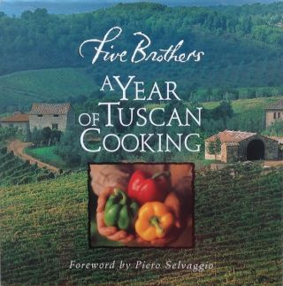 Five Brothers, A Year Of Tuscan Cooking. Piero Selvaggio, Foreword