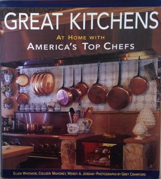 Great Kitchens; At Home With America's Top Chefs. Ellen Whitaker, Colleen Mahoney, Wendy A. Jordan