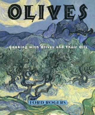Olives; Cooking With Olives And Their Oils. Ford Rogers