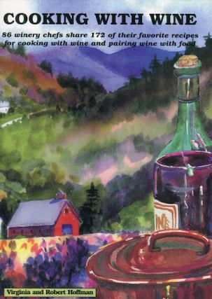 Cooking With Wine; 86 Winery Chefs Share 172 Of Their Favorite Recipes For Cooking With Wine And...