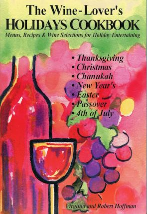 The Wine-Lover's Holiday Cookbook; Menus, Recipes & Wine Selections For Holiday Entertaining....