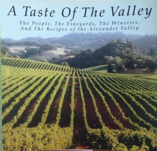 A Taste Of The Valley The People, The Vinyards, The Wineries And The Recipes of the Alexander Valley; The People, The Vinyards, The Wineries And The Recipes of the Alexander Valley