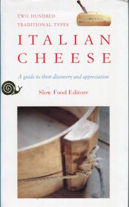 Italian Cheese; Two Hundred Traditional Types. A Guide To Their Discovery & Appreciation. Piero...