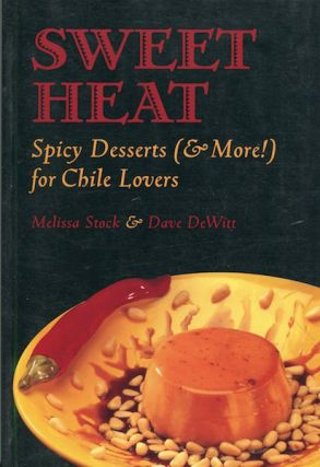 Sweet Heat. Spicy Desserts (& More!) For Chile Lovers. Melissa Stock, Dave DeWitt