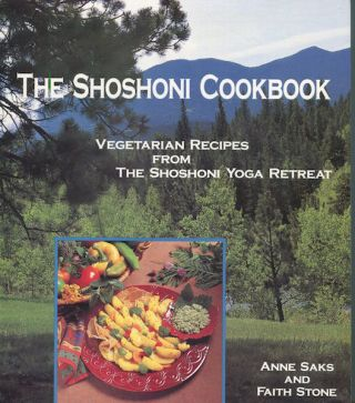 The Shoshoni Cookbook; Vegetarian Recipes From The Shoshoni Yoga Retreat. Annie Saks, Faith Stone