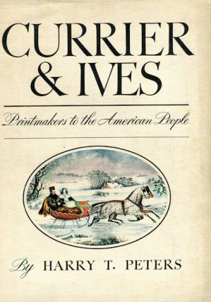 Currier & Ives, Primntmakers To The American People. Harry T. Peters