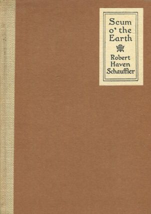 Scum O' The Earth And Other Poems. Robert Haven Schauffler