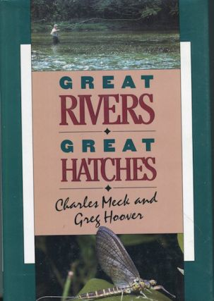 Great Rivers, Great Hatches. Charles R. Meck, Greg Hoover