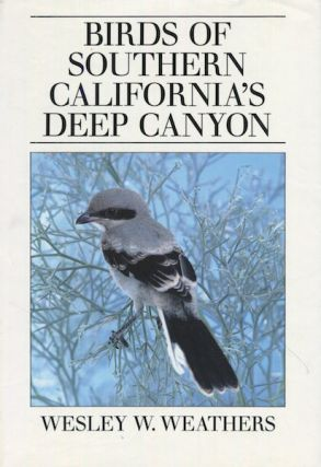 Birds of Southern California's Deep Canyons; Foreword By Wilbur W. Mayhew. Wesley W. Weathers