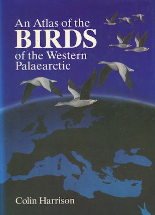 An Atlas of the Birds of the Western Palaearctic; Design And cartography by Crispin Fisher. Colin...