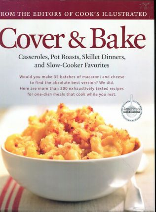 Cover And Bake; Cassaroles, Pot Roasts, Skillet Dinners and Slow-Cooker Favorites. By The, Of Cook's Illustrated.